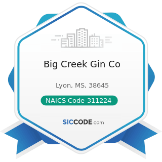 Big Creek Gin Co - NAICS Code 311224 - Soybean and Other Oilseed Processing