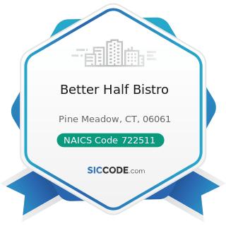 Better Half Bistro - NAICS Code 722511 - Full-Service Restaurants