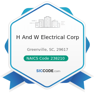 H And W Electrical Corp - NAICS Code 238210 - Electrical Contractors and Other Wiring...