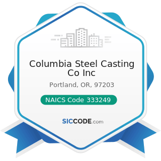 Columbia Steel Casting Co Inc - NAICS Code 333249 - Other Industrial Machinery Manufacturing
