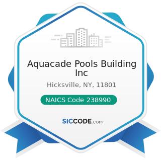 Aquacade Pools Building Inc - NAICS Code 238990 - All Other Specialty Trade Contractors