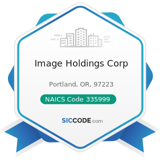 Image Holdings Corp - NAICS Code 335999 - All Other Miscellaneous Electrical Equipment and...
