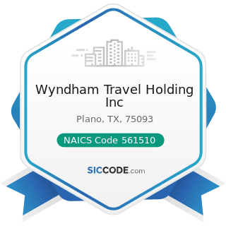 Wyndham Travel Holding Inc - NAICS Code 561510 - Travel Agencies