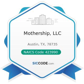 Mothership, LLC - NAICS Code 423990 - Other Miscellaneous Durable Goods Merchant Wholesalers