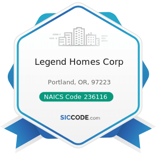 Legend Homes Corp - NAICS Code 236116 - New Multifamily Housing Construction (except For-Sale...