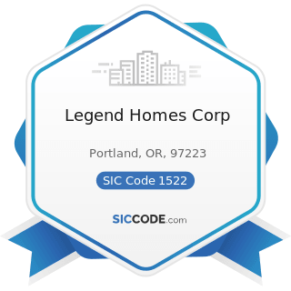 Legend Homes Corp - SIC Code 1522 - General Contractors-Residential Buildings, other than...