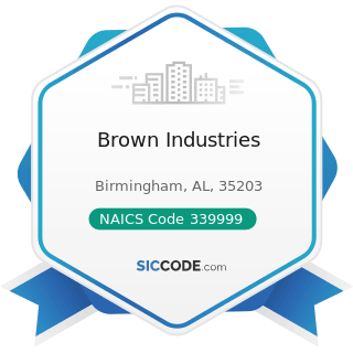 Brown Industries - NAICS Code 339999 - All Other Miscellaneous Manufacturing