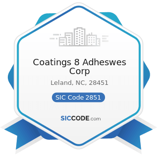 Coatings 8 Adheswes Corp - SIC Code 2851 - Paints, Varnishes, Lacquers, Enamels, and Allied...