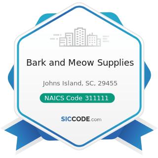 Bark and Meow Supplies - NAICS Code 311111 - Dog and Cat Food Manufacturing