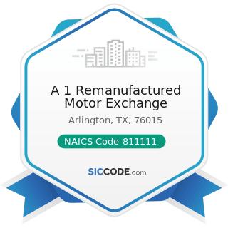 A 1 Remanufactured Motor Exchange - NAICS Code 811111 - General Automotive Repair