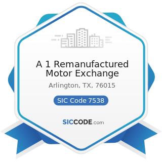 A 1 Remanufactured Motor Exchange - SIC Code 7538 - General Automotive Repair Shops