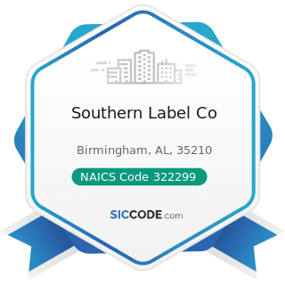 Southern Label Co - NAICS Code 322299 - All Other Converted Paper Product Manufacturing