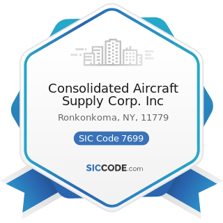 Consolidated Aircraft Supply Corp. Inc - SIC Code 7699 - Repair Shops and Related Services, Not...