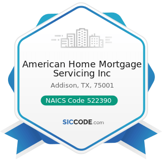American Home Mortgage Servicing Inc - NAICS Code 522390 - Other Activities Related to Credit...