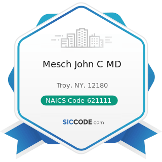 Mesch John C MD - NAICS Code 621111 - Offices of Physicians (except Mental Health Specialists)