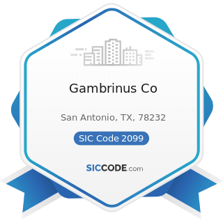 Gambrinus Co - SIC Code 2099 - Food Preparations, Not Elsewhere Classified