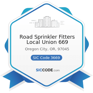 Road Sprinkler Fitters Local Union 669 - SIC Code 3669 - Communications Equipment, Not Elsewhere...