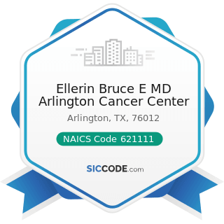 Ellerin Bruce E MD Arlington Cancer Center - NAICS Code 621111 - Offices of Physicians (except...