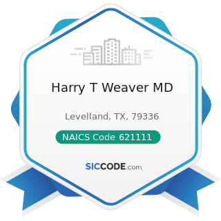 Harry T Weaver MD - NAICS Code 621111 - Offices of Physicians (except Mental Health Specialists)