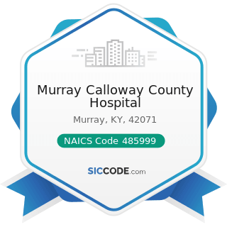 Murray Calloway County Hospital - NAICS Code 485999 - All Other Transit and Ground Passenger...