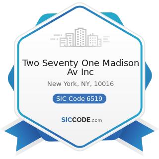 Two Seventy One Madison Av Inc - SIC Code 6519 - Lessors of Real Property, Not Elsewhere...