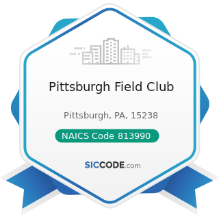 Pittsburgh Field Club - NAICS Code 813990 - Other Similar Organizations (except Business,...