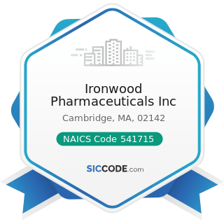 Ironwood Pharmaceuticals Inc - NAICS Code 541715 - Research and Development in the Physical,...