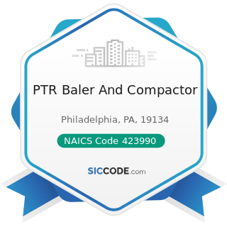 PTR Baler And Compactor - NAICS Code 423990 - Other Miscellaneous Durable Goods Merchant...