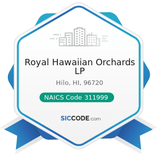 Royal Hawaiian Orchards LP - NAICS Code 311999 - All Other Miscellaneous Food Manufacturing