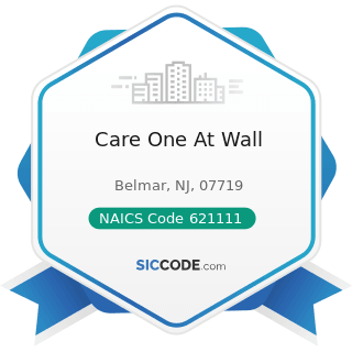 Care One At Wall - NAICS Code 621111 - Offices of Physicians (except Mental Health Specialists)