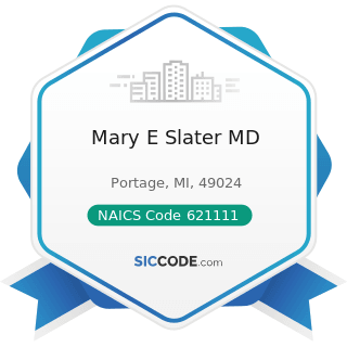 Mary E Slater MD - NAICS Code 621111 - Offices of Physicians (except Mental Health Specialists)