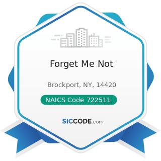 Forget Me Not - NAICS Code 722511 - Full-Service Restaurants