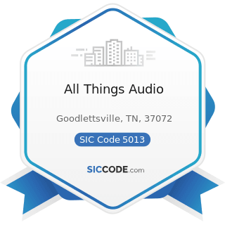 All Things Audio - SIC Code 5013 - Motor Vehicle Supplies and New Parts