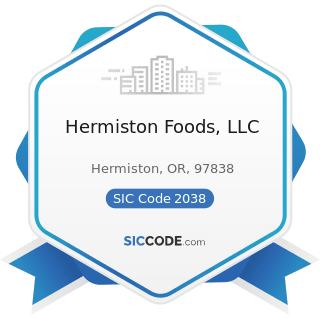 Hermiston Foods, LLC - SIC Code 2038 - Frozen Specialties, Not Elsewhere Classified