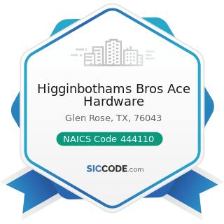 Higginbothams Bros Ace Hardware - NAICS Code 444110 - Home Centers