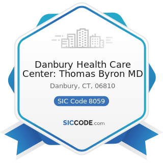 Danbury Health Care Center: Thomas Byron MD - SIC Code 8059 - Nursing and Personal Care...