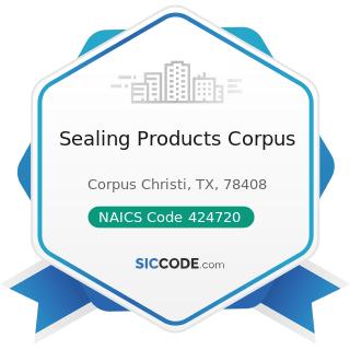 Sealing Products Corpus - NAICS Code 424720 - Petroleum and Petroleum Products Merchant...