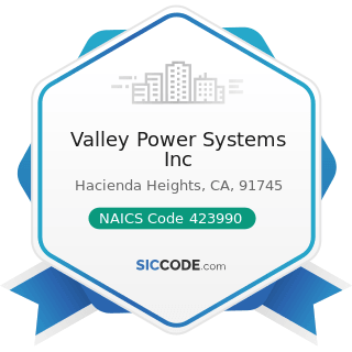 Valley Power Systems Inc - NAICS Code 423990 - Other Miscellaneous Durable Goods Merchant...