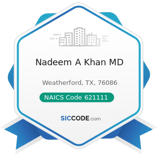Nadeem A Khan MD - NAICS Code 621111 - Offices of Physicians (except Mental Health Specialists)