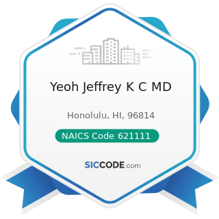 Yeoh Jeffrey K C MD - NAICS Code 621111 - Offices of Physicians (except Mental Health...