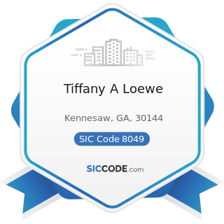 Tiffany A Loewe - SIC Code 8049 - Offices and Clinics of Health Practitioners, Not Elsewhere...