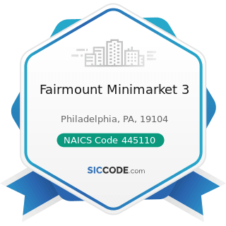 Fairmount Minimarket 3 - NAICS Code 445110 - Supermarkets and Other Grocery (except Convenience)...