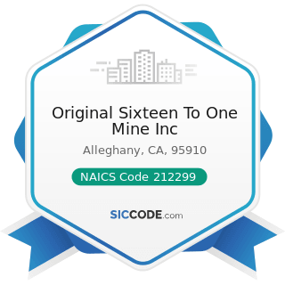 Original Sixteen To One Mine Inc - NAICS Code 212299 - All Other Metal Ore Mining