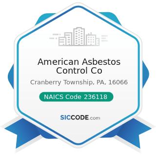 American Asbestos Control Co - NAICS Code 236118 - Residential Remodelers