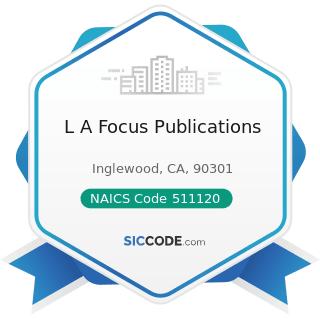 L A Focus Publications - NAICS Code 511120 - Periodical Publishers