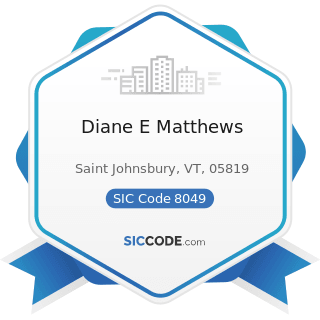 Diane E Matthews - SIC Code 8049 - Offices and Clinics of Health Practitioners, Not Elsewhere...