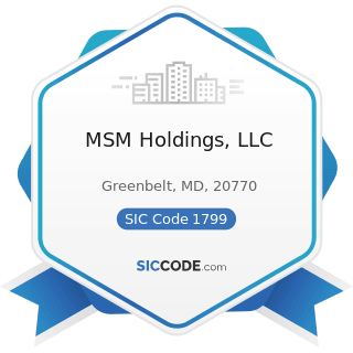 MSM Holdings, LLC - SIC Code 1799 - Special Trade Contractors, Not Elsewhere Classified