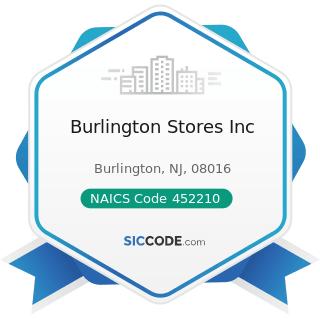 Burlington Stores Inc - NAICS Code 452210 - Department Stores