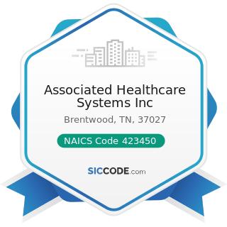 Associated Healthcare Systems Inc - NAICS Code 423450 - Medical, Dental, and Hospital Equipment...