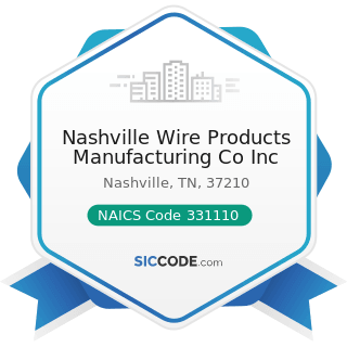 Nashville Wire Products Manufacturing Co Inc - NAICS Code 331110 - Iron and Steel Mills and...